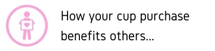 MCA Online | How your cup purchase benefits others
